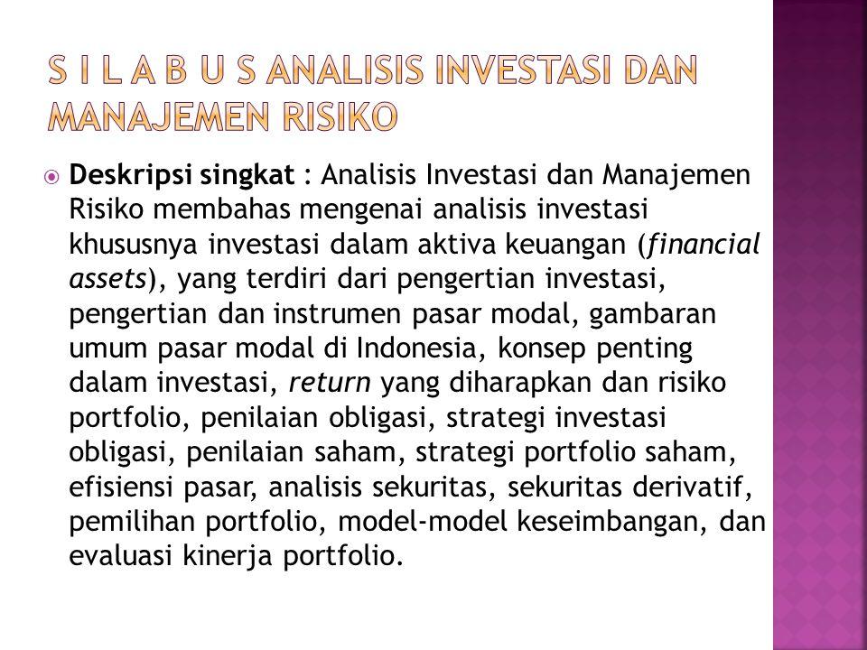  Deskripsi singkat : Analisis Investasi dan Manajemen Risiko membahas mengenai analisis investasi khususnya investasi dalam aktiva keuangan (financia