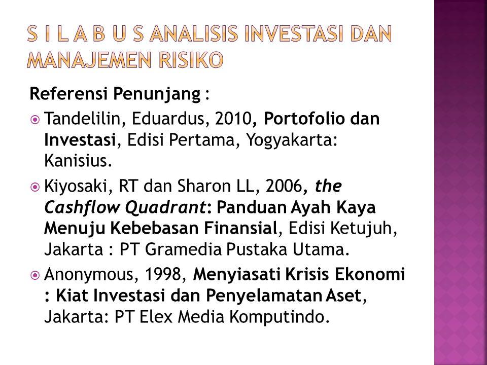 Referensi Penunjang :  Tandelilin, Eduardus, 2010, Portofolio dan Investasi, Edisi Pertama, Yogyakarta: Kanisius.  Kiyosaki, RT dan Sharon LL, 2006,
