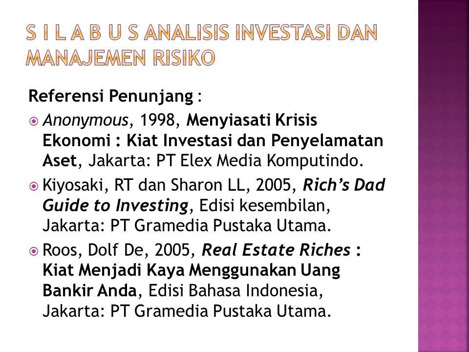 Referensi Penunjang :  Anonymous, 1998, Menyiasati Krisis Ekonomi : Kiat Investasi dan Penyelamatan Aset, Jakarta: PT Elex Media Komputindo.  Kiyosa