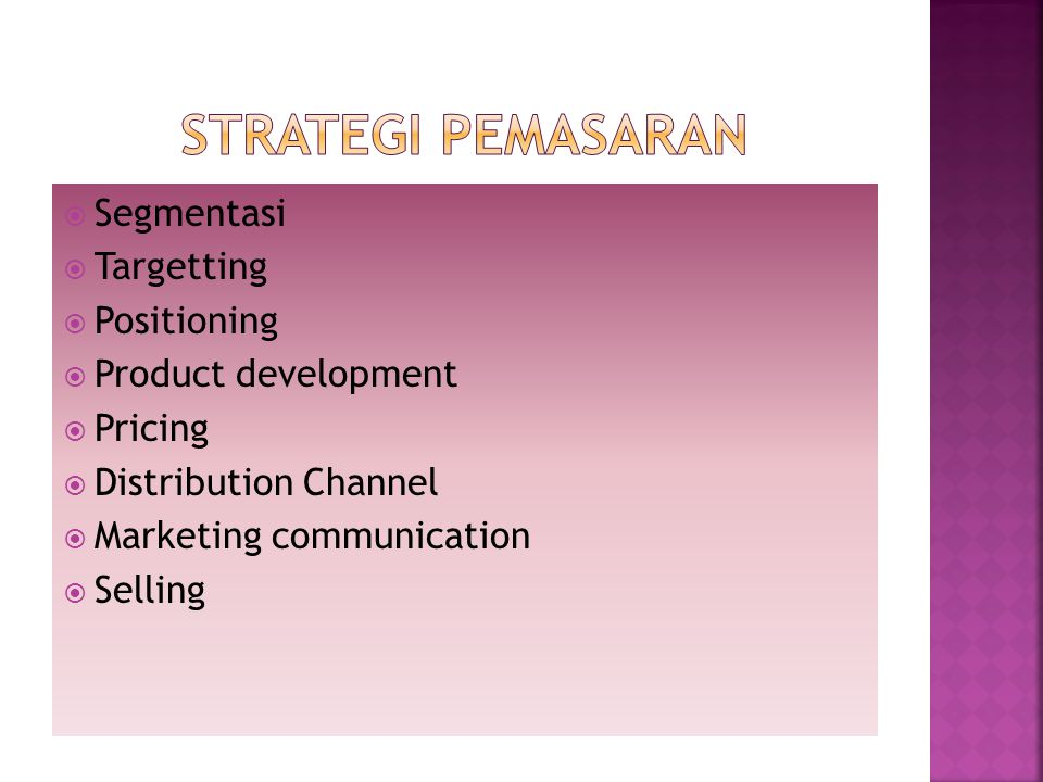  Segmentasi  Targetting  Positioning  Product development  Pricing  Distribution Channel  Marketing communication  Selling