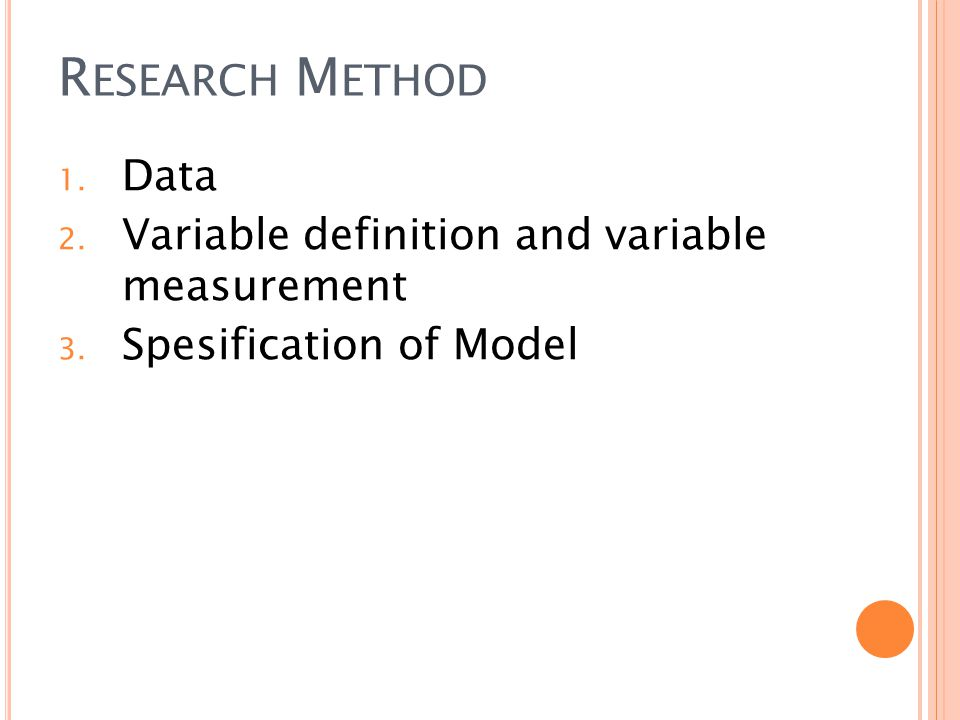 R ESEARCH M ETHOD 1. Data 2. Variable definition and variable measurement 3. Spesification of Model