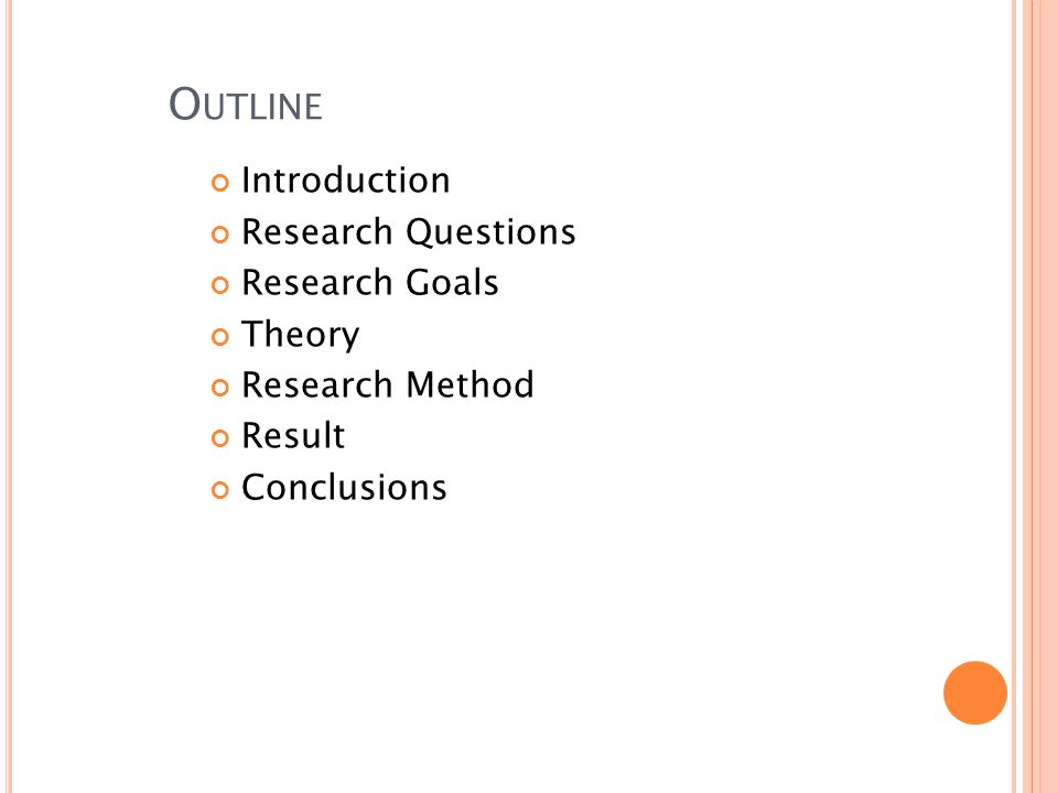 O UTLINE Introduction Research Questions Research Goals Theory Research Method Result Conclusions