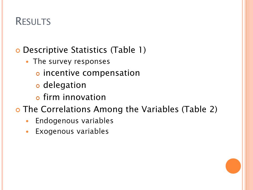 R ESULTS Descriptive Statistics (Table 1) The survey responses incentive compensation delegation firm innovation The Correlations Among the Variables (Table 2) Endogenous variables Exogenous variables