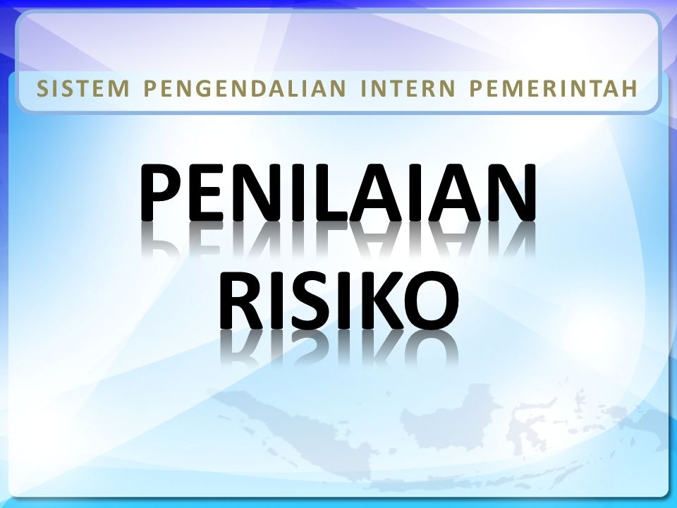 TUJUAN PEMELAJARAN UMUM: peserta mampu menjelaskan unsur Penilaian Risiko dari Sistem Pengendalian Intern Pemerintah (SPIP) sesuai dengan PP No.