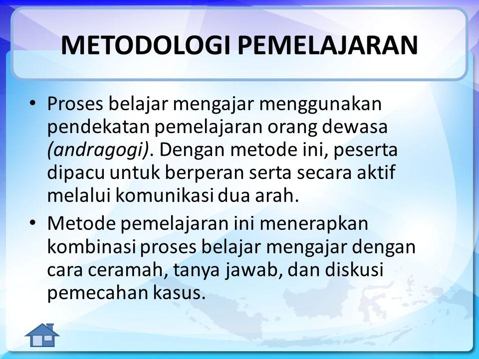 METODOLOGI PEMELAJARAN Proses belajar mengajar menggunakan pendekatan pemelajaran orang dewasa (andragogi).