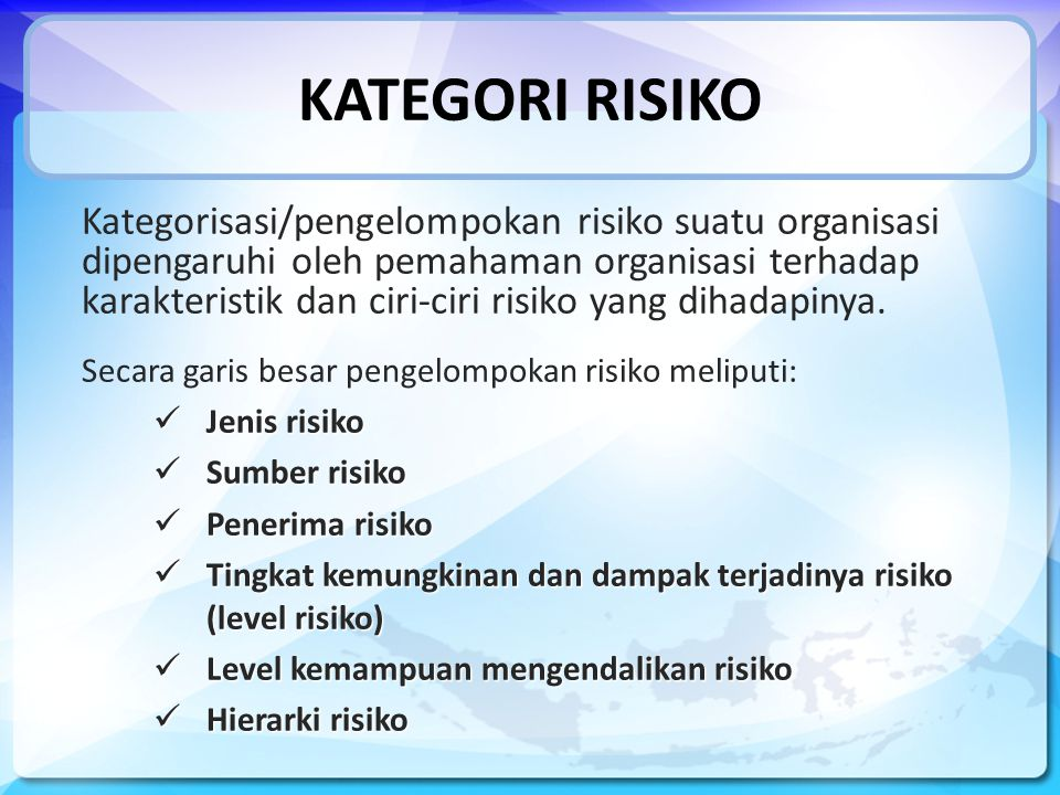 KATEGORI RISIKO Kategorisasi/pengelompokan risiko suatu organisasi dipengaruhi oleh pemahaman organisasi terhadap karakteristik dan ciri-ciri risiko yang dihadapinya.