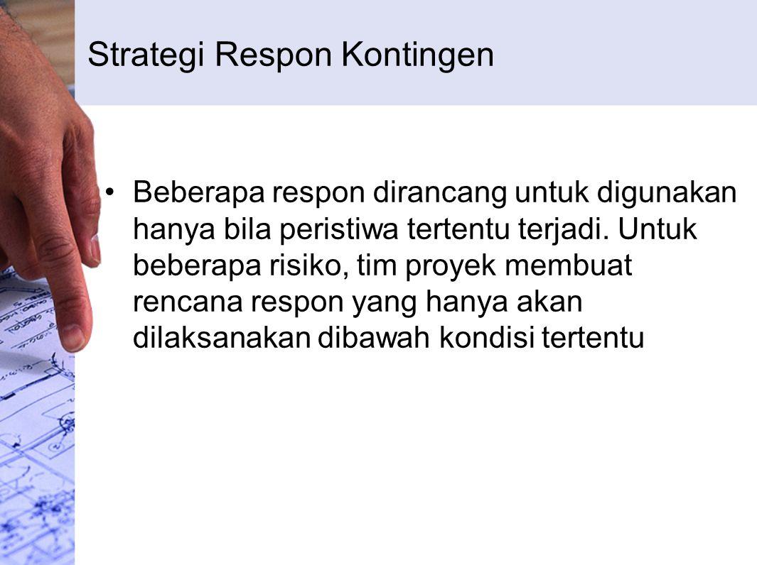 Strategi Respon Kontingen Beberapa respon dirancang untuk digunakan hanya bila peristiwa tertentu terjadi. Untuk beberapa risiko, tim proyek membuat r