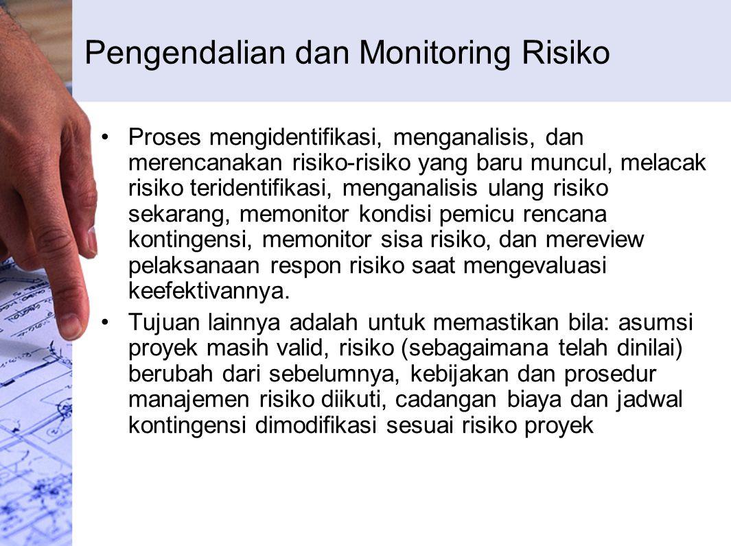 Pengendalian dan Monitoring Risiko Proses mengidentifikasi, menganalisis, dan merencanakan risiko-risiko yang baru muncul, melacak risiko teridentifik