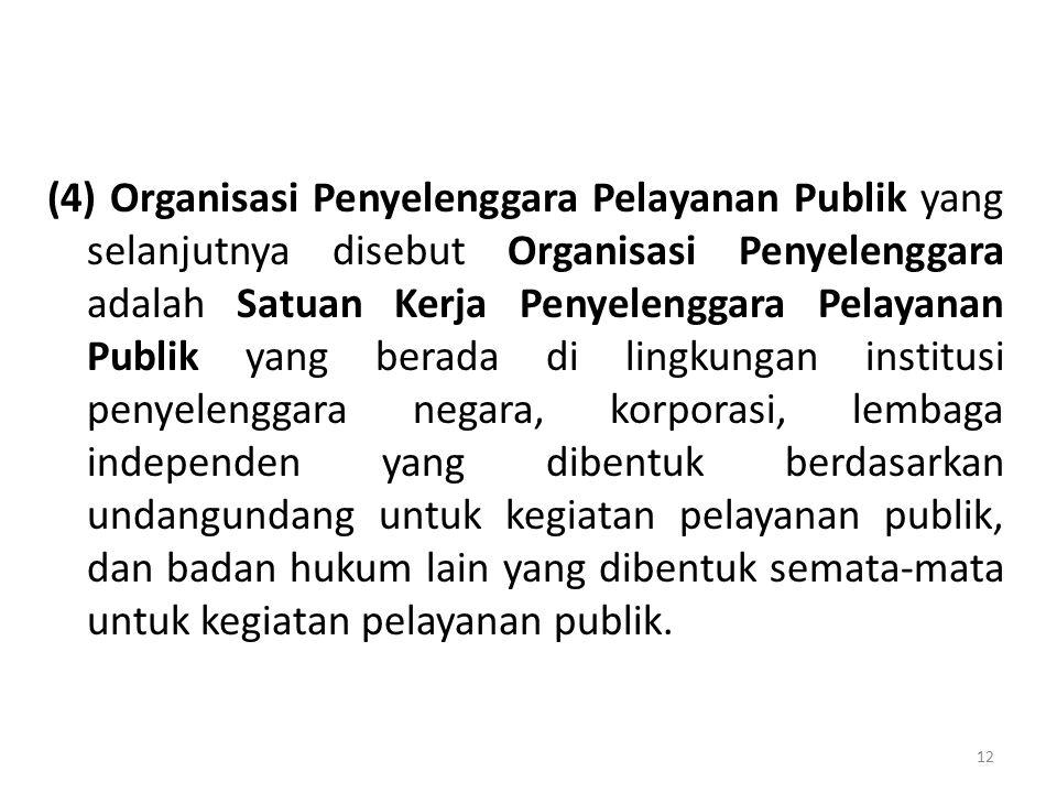 (4) Organisasi Penyelenggara Pelayanan Publik yang selanjutnya disebut Organisasi Penyelenggara adalah Satuan Kerja Penyelenggara Pelayanan Publik yan