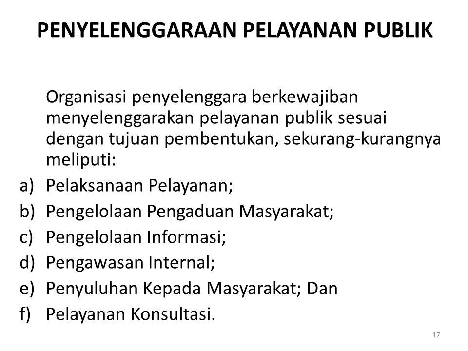 PENYELENGGARAAN PELAYANAN PUBLIK Organisasi penyelenggara berkewajiban menyelenggarakan pelayanan publik sesuai dengan tujuan pembentukan, sekurang-ku
