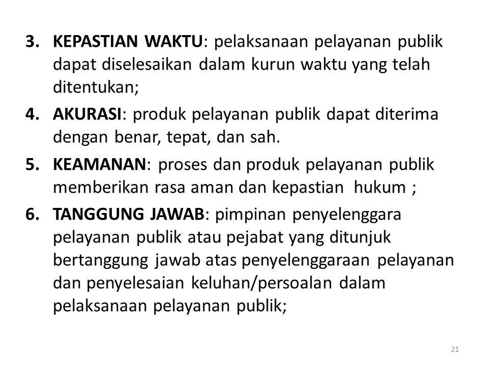 3.KEPASTIAN WAKTU: pelaksanaan pelayanan publik dapat diselesaikan dalam kurun waktu yang telah ditentukan; 4.AKURASI: produk pelayanan publik dapat d