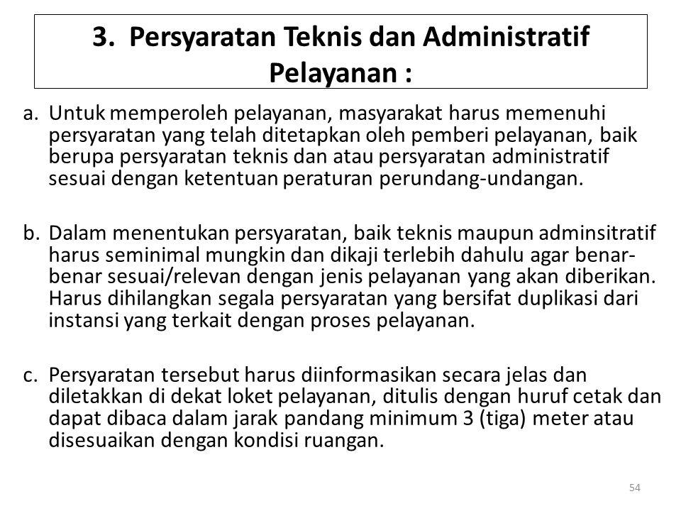 3. Persyaratan Teknis dan Administratif Pelayanan : a.Untuk memperoleh pelayanan, masyarakat harus memenuhi persyaratan yang telah ditetapkan oleh pem