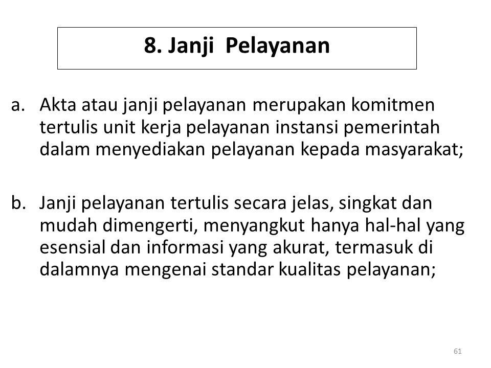 8. Janji Pelayanan a.Akta atau janji pelayanan merupakan komitmen tertulis unit kerja pelayanan instansi pemerintah dalam menyediakan pelayanan kepada