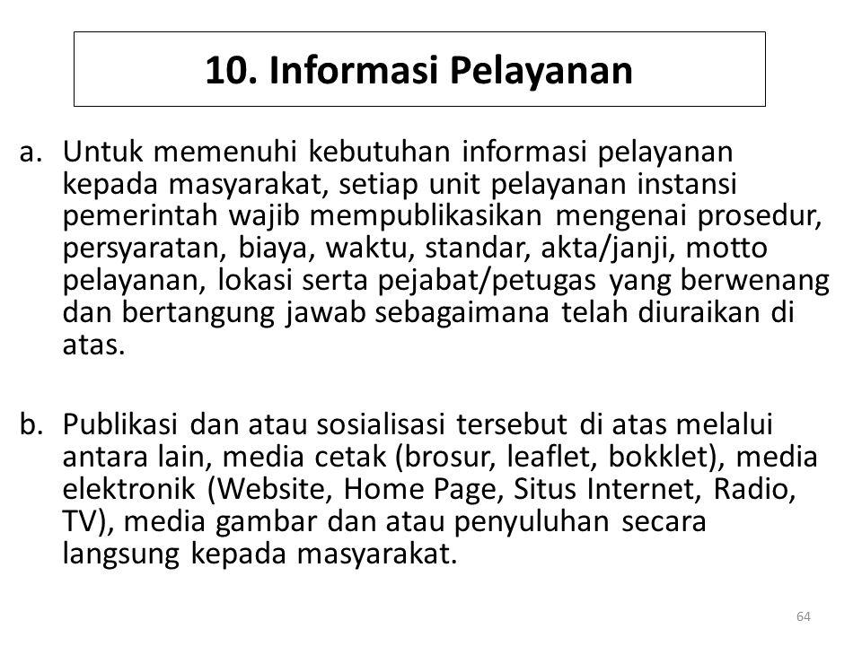 10. Informasi Pelayanan a.Untuk memenuhi kebutuhan informasi pelayanan kepada masyarakat, setiap unit pelayanan instansi pemerintah wajib mempublikasi