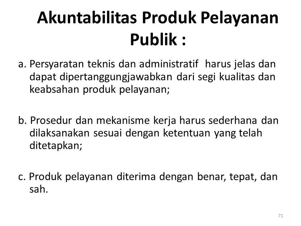 Akuntabilitas Produk Pelayanan Publik : a. Persyaratan teknis dan administratif harus jelas dan dapat dipertanggungjawabkan dari segi kualitas dan kea