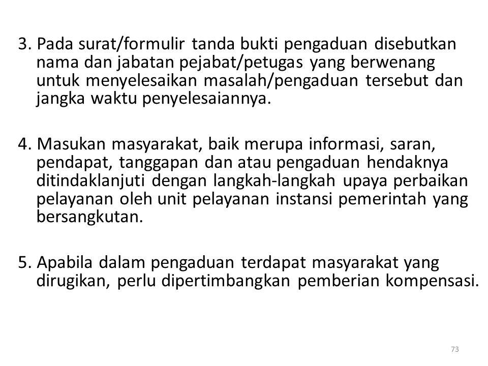 3. Pada surat/formulir tanda bukti pengaduan disebutkan nama dan jabatan pejabat/petugas yang berwenang untuk menyelesaikan masalah/pengaduan tersebut