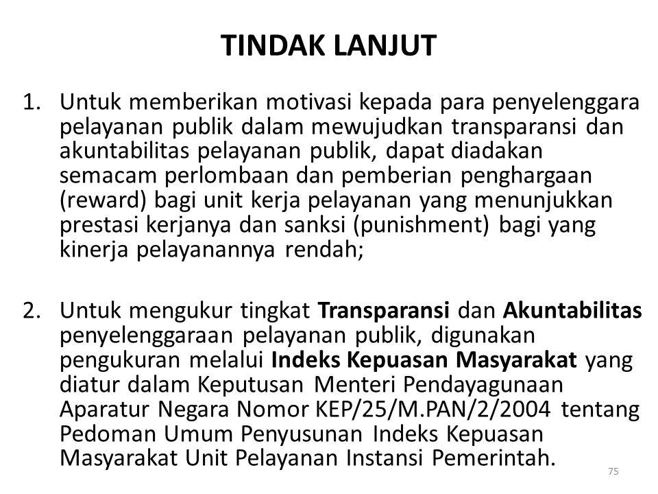 TINDAK LANJUT 1.Untuk memberikan motivasi kepada para penyelenggara pelayanan publik dalam mewujudkan transparansi dan akuntabilitas pelayanan publik,