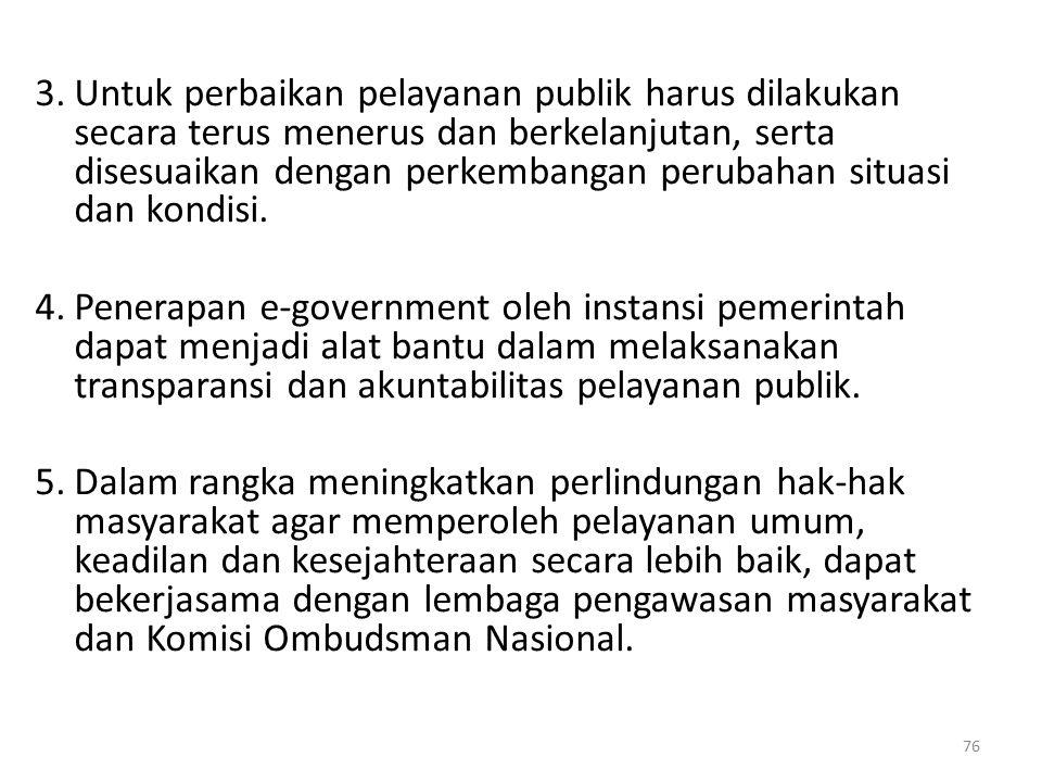 3.Untuk perbaikan pelayanan publik harus dilakukan secara terus menerus dan berkelanjutan, serta disesuaikan dengan perkembangan perubahan situasi dan