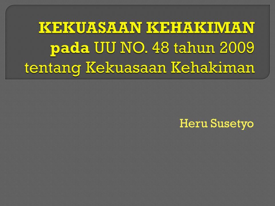  Kekuasaan Kehakiman adalah kekuasaan negara yang merdeka untuk menyelenggarakan peradilan guna menegakkan hukum dan keadilan berdasarkan Pancasila dan Undang- Undang Dasar Negara Republik Indonesia Tahun 1945, demi terselenggaranya Negara Hukum Republik Indonesia.