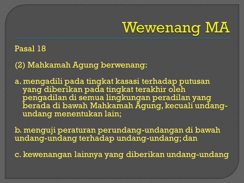 Pasal 18 (2) Mahkamah Agung berwenang: a. mengadili pada tingkat kasasi terhadap putusan yang diberikan pada tingkat terakhir oleh pengadilan di semua