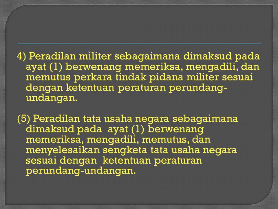 4) Peradilan militer sebagaimana dimaksud pada ayat (1) berwenang memeriksa, mengadili, dan memutus perkara tindak pidana militer sesuai dengan ketent