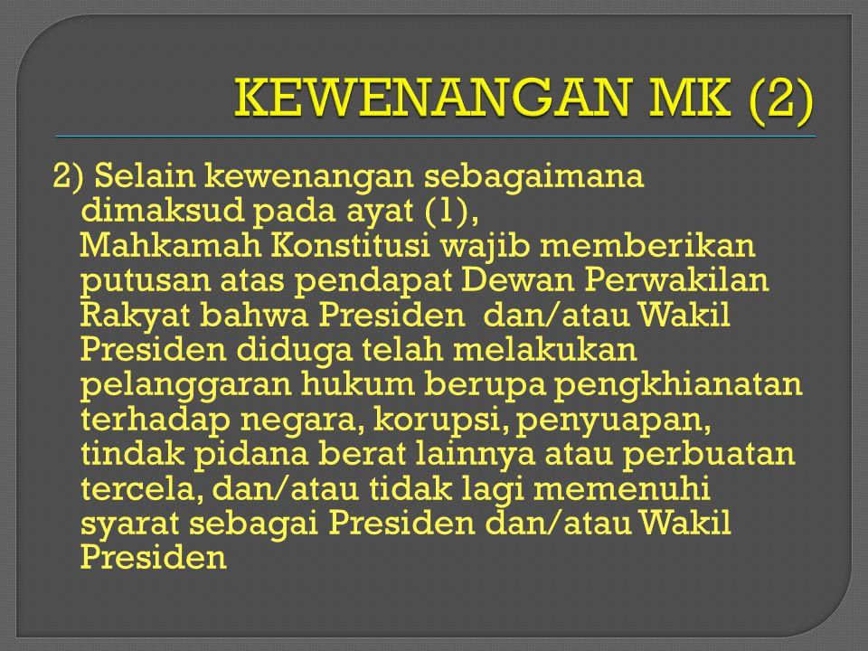2) Selain kewenangan sebagaimana dimaksud pada ayat (1), Mahkamah Konstitusi wajib memberikan putusan atas pendapat Dewan Perwakilan Rakyat bahwa Pres
