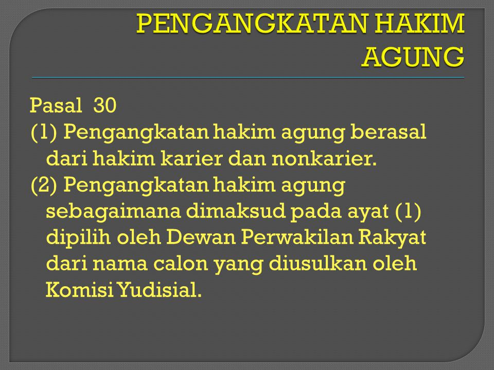 Pasal 30 (1) Pengangkatan hakim agung berasal dari hakim karier dan nonkarier. (2) Pengangkatan hakim agung sebagaimana dimaksud pada ayat (1) dipilih