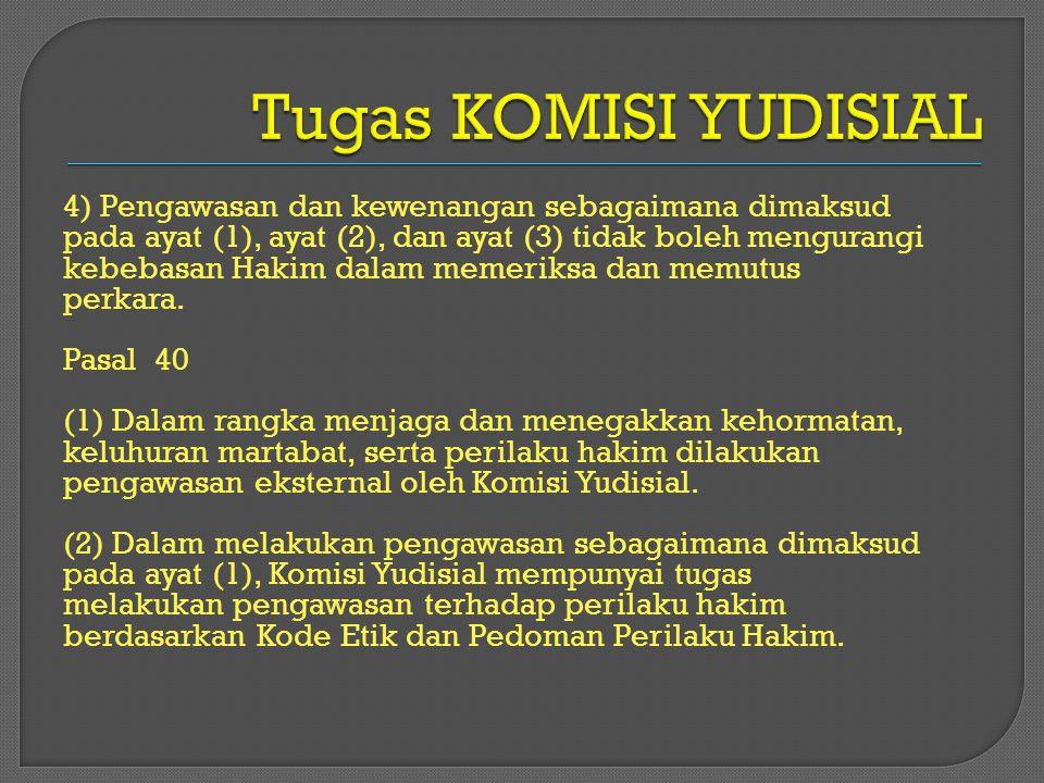 4) Pengawasan dan kewenangan sebagaimana dimaksud pada ayat (1), ayat (2), dan ayat (3) tidak boleh mengurangi kebebasan Hakim dalam memeriksa dan mem