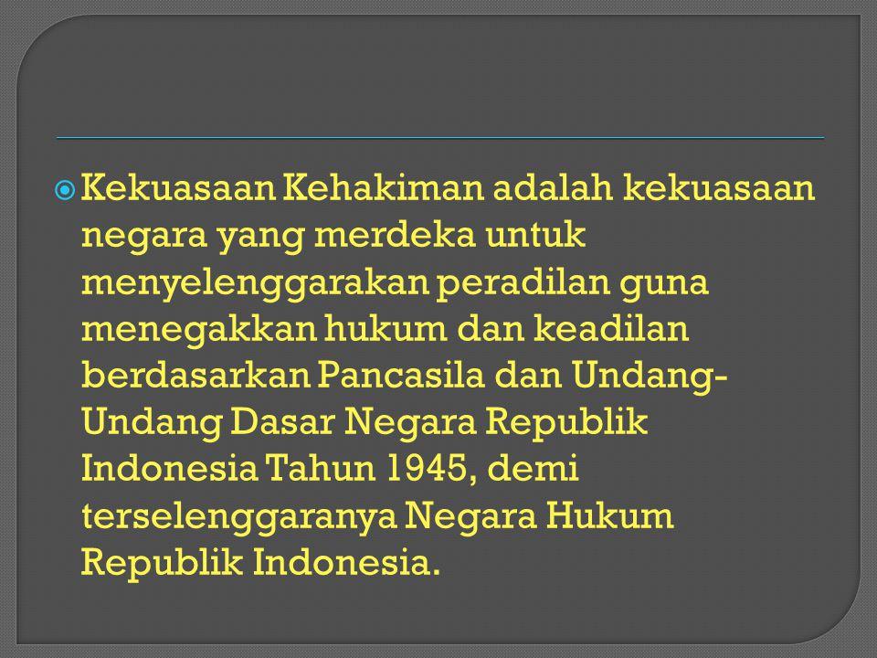  Kekuasaan Kehakiman adalah kekuasaan negara yang merdeka untuk menyelenggarakan peradilan guna menegakkan hukum dan keadilan berdasarkan Pancasila d
