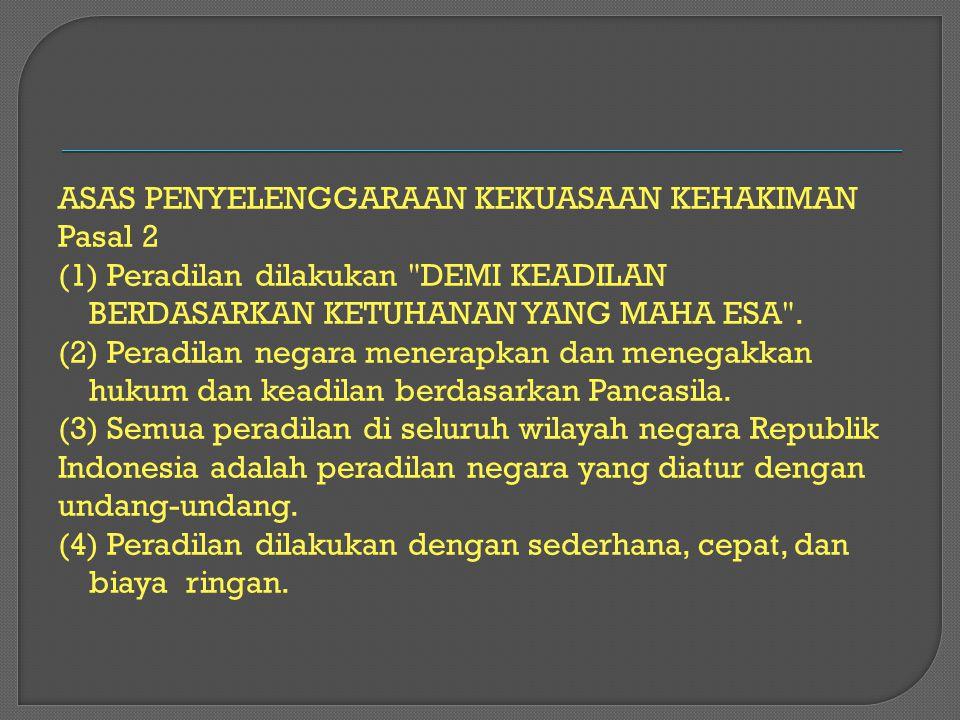 ASAS PENYELENGGARAAN KEKUASAAN KEHAKIMAN Pasal 2 (1) Peradilan dilakukan