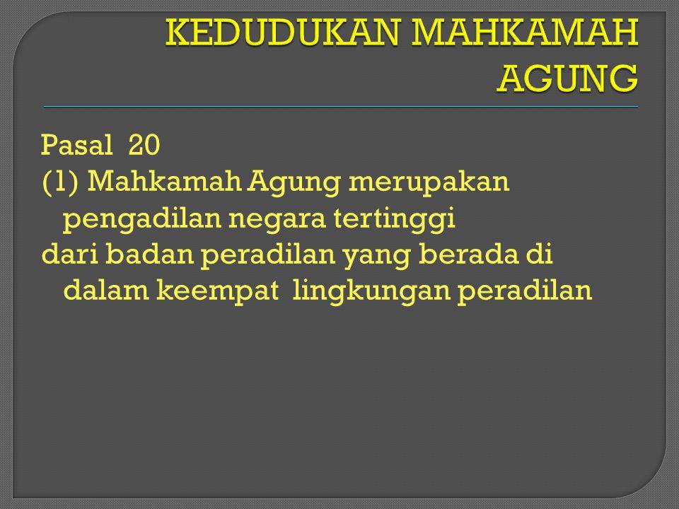 Pasal 20 (1) Mahkamah Agung merupakan pengadilan negara tertinggi dari badan peradilan yang berada di dalam keempat lingkungan peradilan