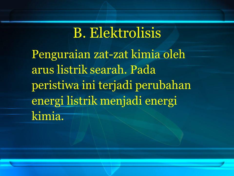 B.Elektrolisis Penguraian zat-zat kimia oleh arus listrik searah.