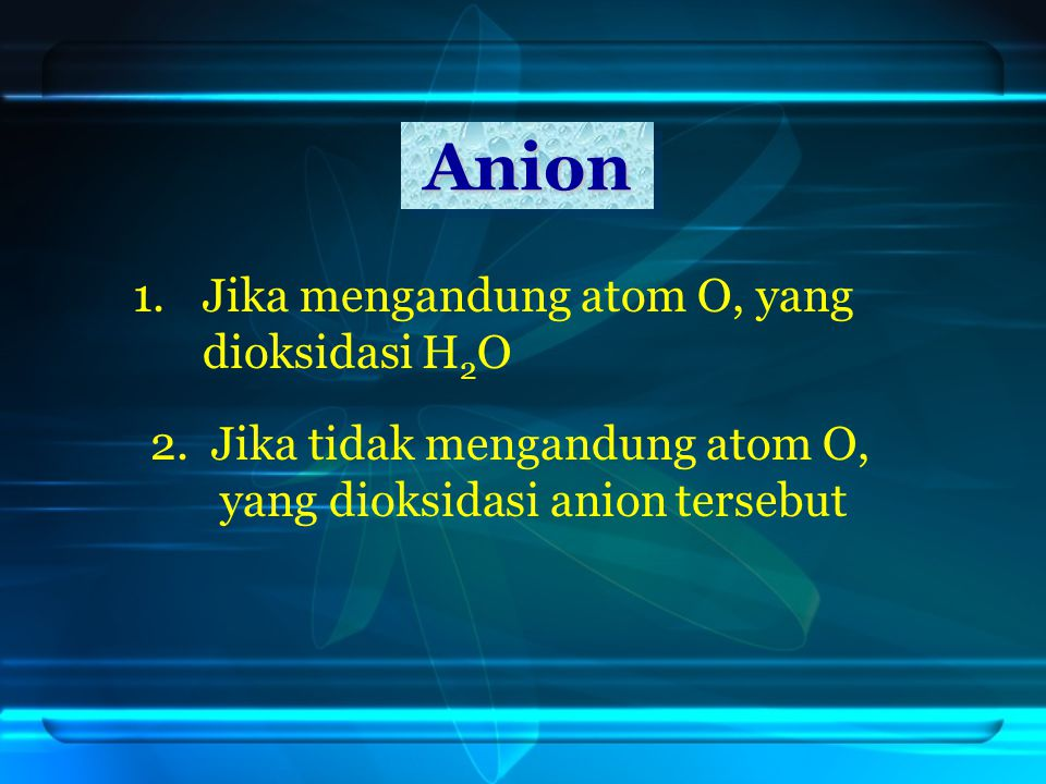 1.Jika mengandung atom O, yang dioksidasi H 2 O Anion 2.