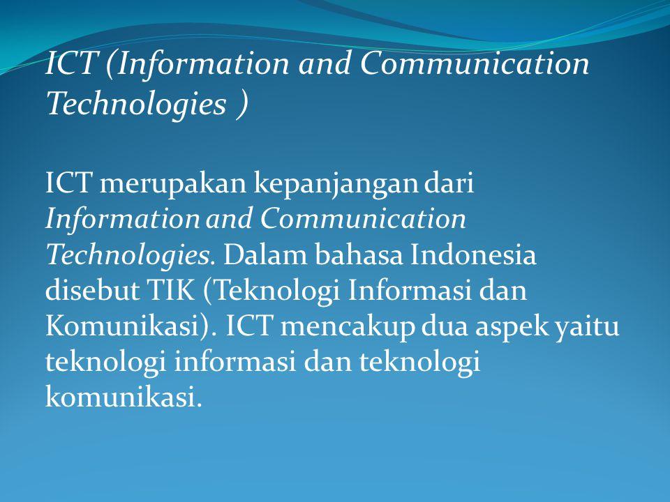 ICT (Information and Communication Technologies ) ICT merupakan kepanjangan dari Information and Communication Technologies. Dalam bahasa Indonesia di