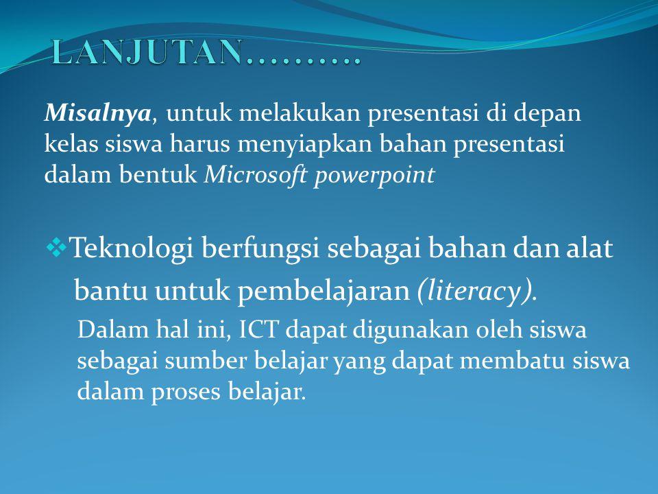 Misalnya, untuk melakukan presentasi di depan kelas siswa harus menyiapkan bahan presentasi dalam bentuk Microsoft powerpoint  Teknologi berfungsi se