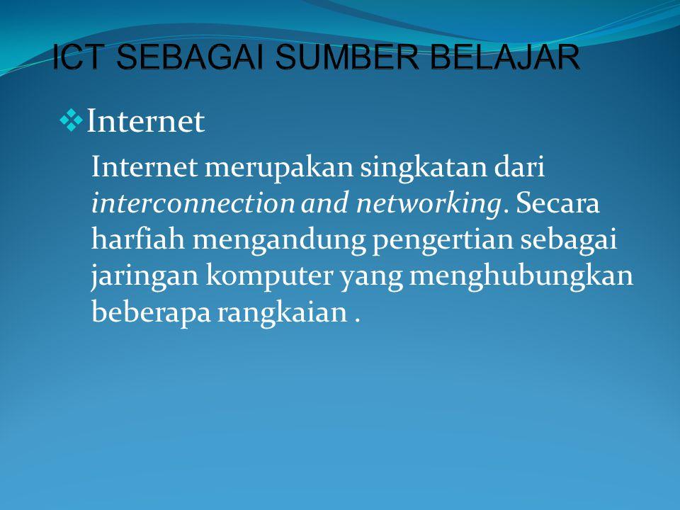  Internet Internet merupakan singkatan dari interconnection and networking. Secara harfiah mengandung pengertian sebagai jaringan komputer yang mengh