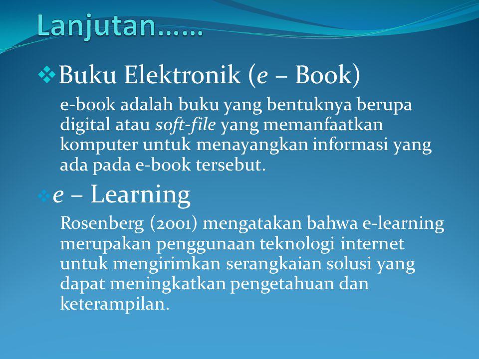  Buku Elektronik (e – Book) e-book adalah buku yang bentuknya berupa digital atau soft-file yang memanfaatkan komputer untuk menayangkan informasi ya