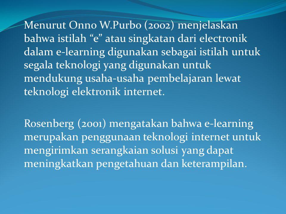 """Menurut Onno W.Purbo (2002) menjelaskan bahwa istilah """"e"""" atau singkatan dari electronik dalam e-learning digunakan sebagai istilah untuk segala tekno"""