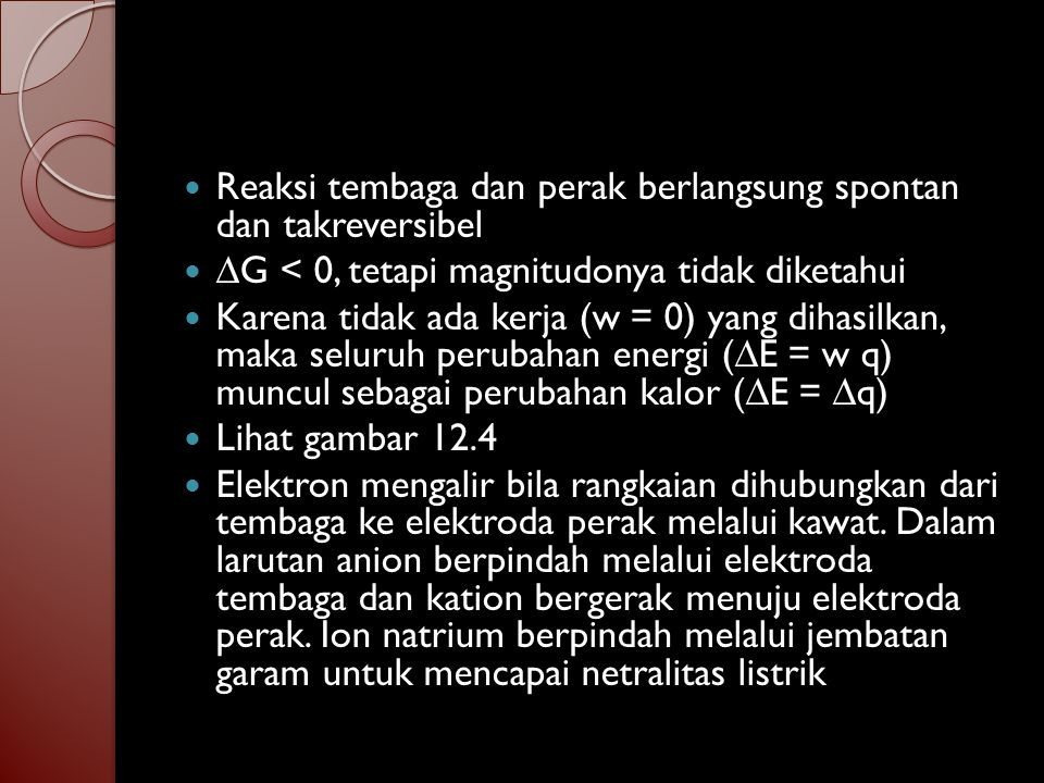 Anoda merupakan tempat berlangsungnya oksidasi Cu Cu 2+ + 2 e- Katoda adalah tempat berlangsungnya reduksi 2 Ag + + 2 e- 2 Ag Elektron-elektron mengalir pada rangkaian luar dari anoda ke katoda.
