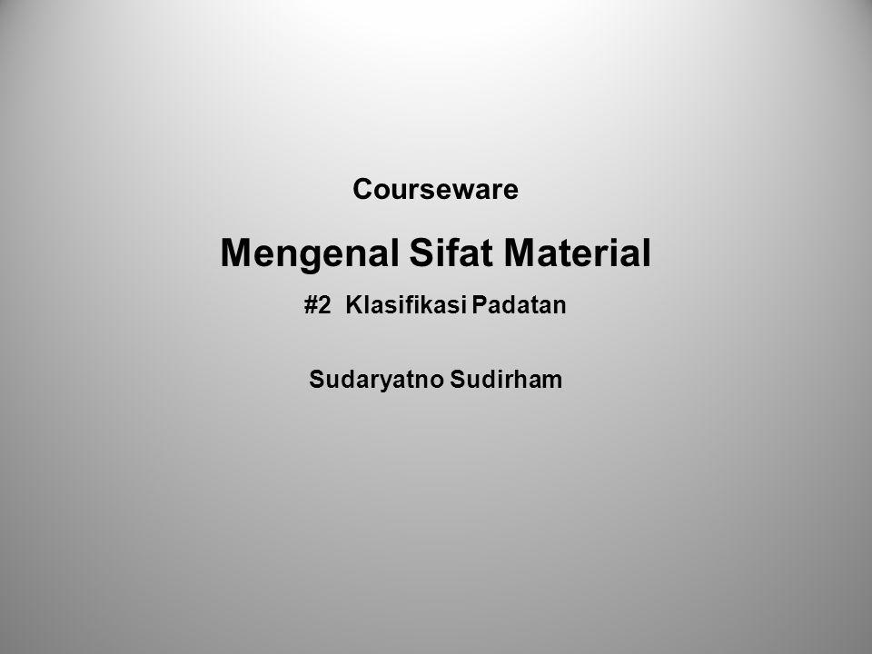 Courseware Mengenal Sifat Material #2 Klasifikasi Padatan Sudaryatno Sudirham