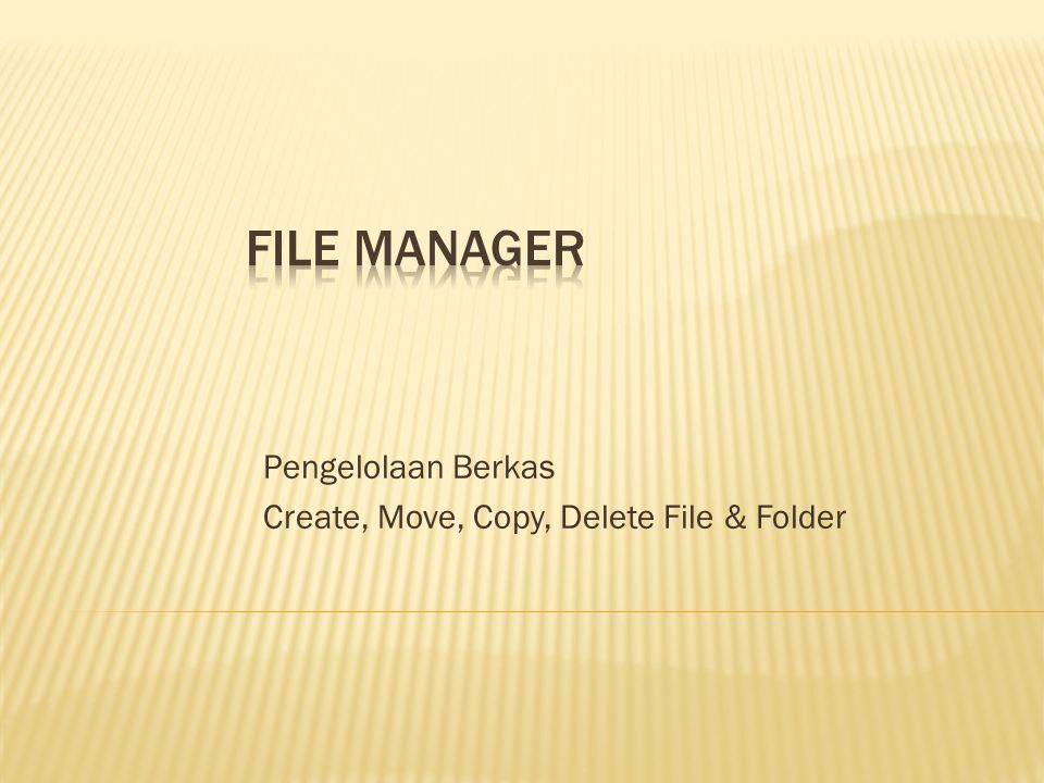 Pengelolaan Berkas Create, Move, Copy, Delete File & Folder