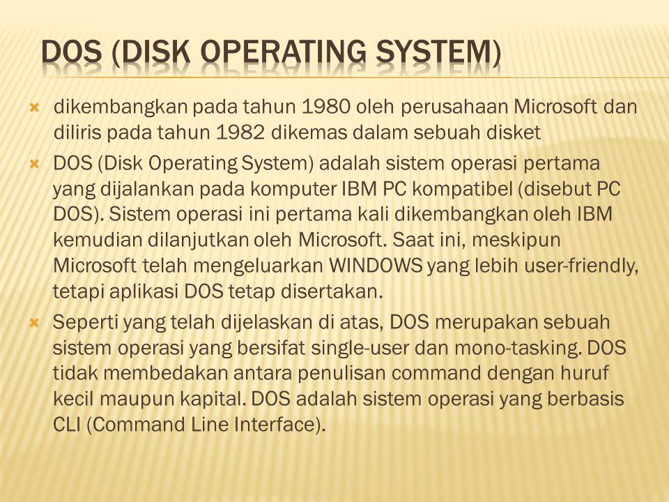  dikembangkan pada tahun 1980 oleh perusahaan Microsoft dan diliris pada tahun 1982 dikemas dalam sebuah disket  DOS (Disk Operating System) adalah