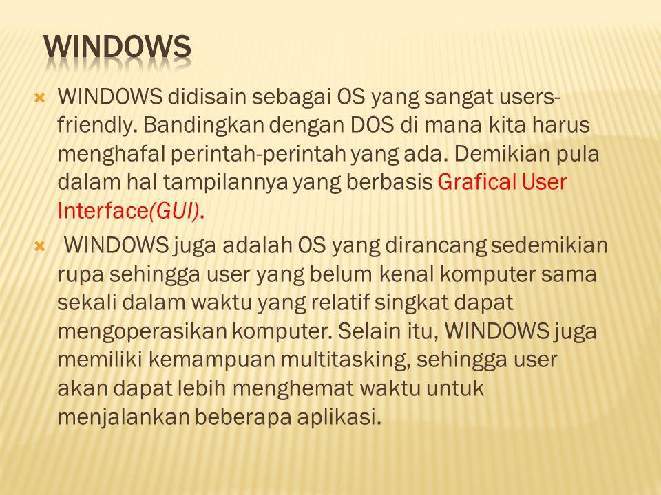  WINDOWS didisain sebagai OS yang sangat users- friendly. Bandingkan dengan DOS di mana kita harus menghafal perintah-perintah yang ada. Demikian pul