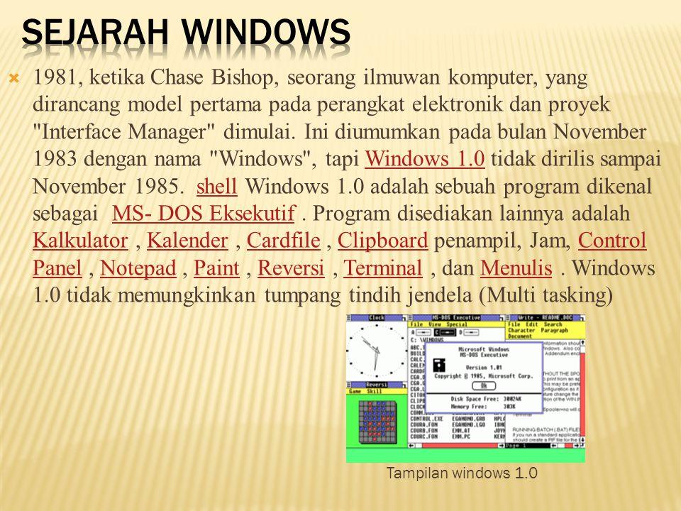  Perkembangan windows mulai dari windows 1.0, windows 2.0,2.1, windows versi 3, windows 95, windows 97, windows 98, windows 2000, windows Me,windows Xp,windows vista  Selanjutnya Windows 7 Pada tanggal 22 Oktober 2009, Microsoft merilis Windows 7, Tidak seperti pendahulunya, Windows Vista, yang memperkenalkan sejumlah besar fitur baru, Windows 7 ini dimaksudkan untuk menjadi sebuah upgrade, lebih terfokus dengan tujuan yang kompatibel dengan aplikasi dan perangkat keras.Windows 7  Windows 8 13 September 2011