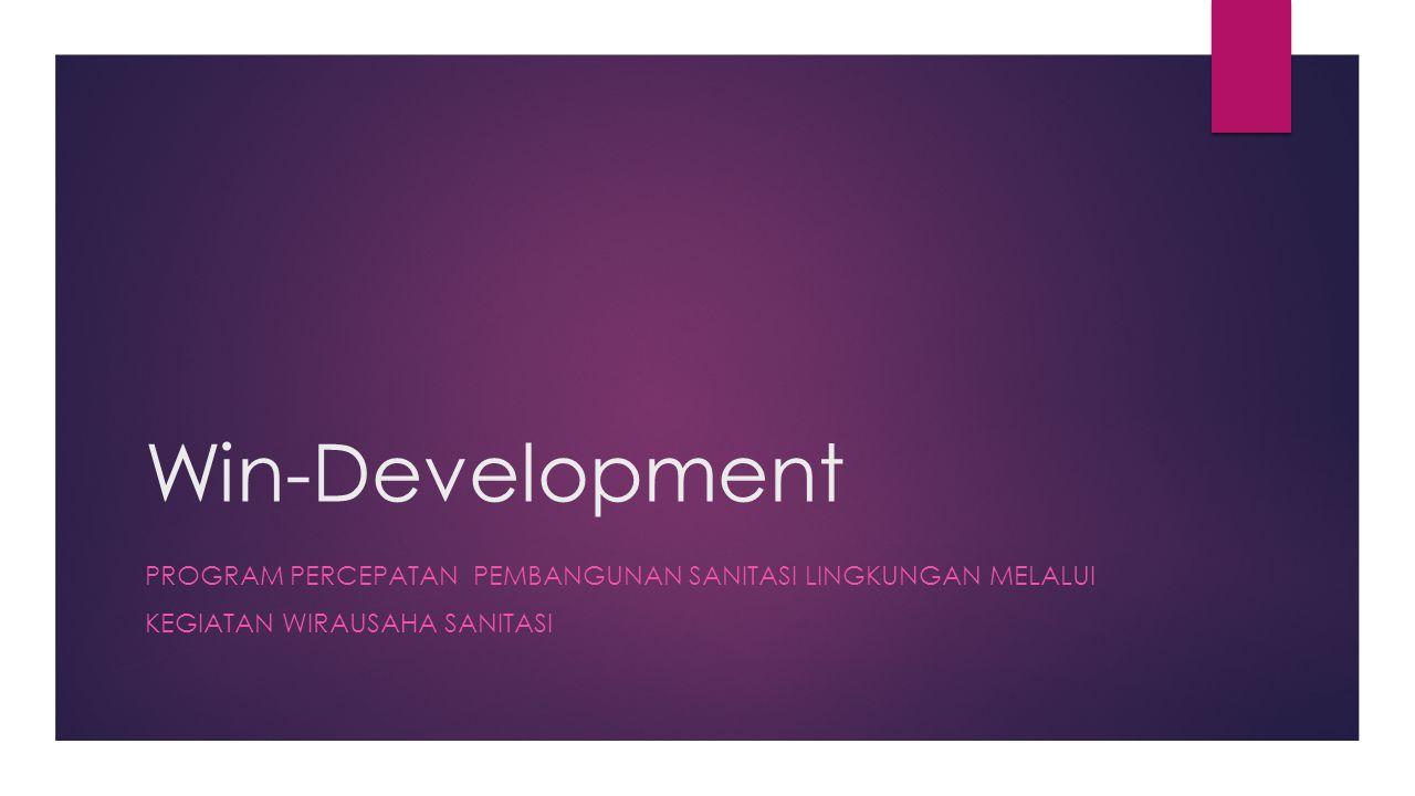 Win-Development PROGRAM PERCEPATAN PEMBANGUNAN SANITASI LINGKUNGAN MELALUI KEGIATAN WIRAUSAHA SANITASI