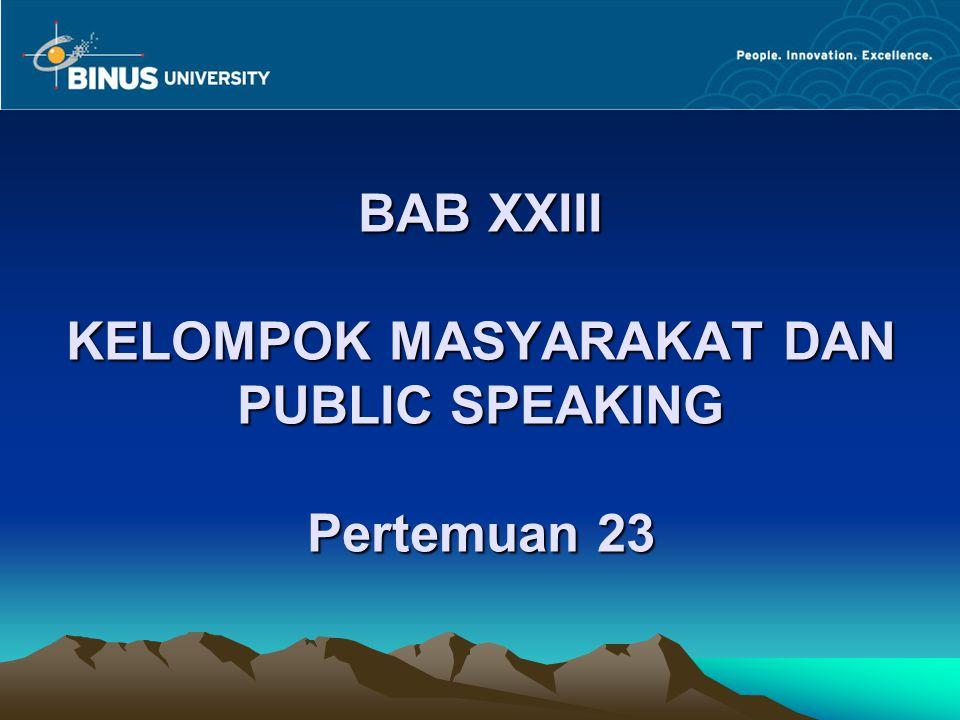 BAB XXIII KELOMPOK MASYARAKAT DAN PUBLIC SPEAKING Pertemuan 23