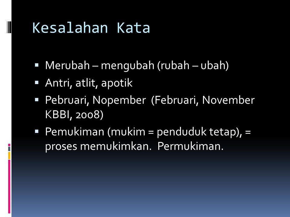 Kesalahan Kata  Merubah – mengubah (rubah – ubah)  Antri, atlit, apotik  Pebruari, Nopember (Februari, November KBBI, 2008)  Pemukiman (mukim = pe