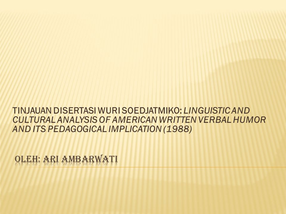 TINJAUAN DISERTASI WURI SOEDJATMIKO: LINGUISTIC AND CULTURAL ANALYSIS OF AMERICAN WRITTEN VERBAL HUMOR AND ITS PEDAGOGICAL IMPLICATION (1988)