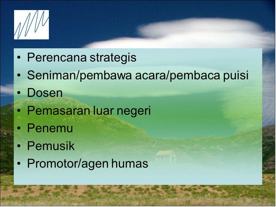 Perencana strategis Seniman/pembawa acara/pembaca puisi Dosen Pemasaran luar negeri Penemu Pemusik Promotor/agen humas