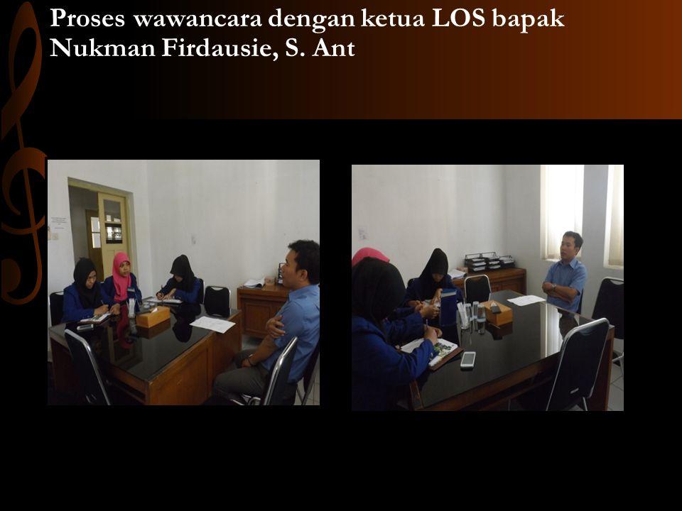 Proses wawancara dengan ketua LOS bapak Nukman Firdausie, S. Ant